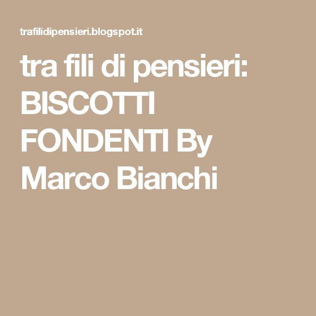 tra fili di pensieri: BISCOTTI FONDENTI  By Marco Bianchi
