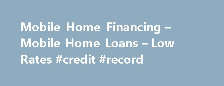 Mobile Home Financing – Mobile Home Loans – Low Rates #credit #record http://credit.remmont.com/mobile-home-financing-mobile-home-loans-low-rates-credit-record/  #poor credit home loans # Mobile Home Loans For over 20 years, MH Loans has specialized exclusively in home only Read More...The post Mobile Home Financing – Mobile Home Loans – Low Rates #credit #record appeared first on Credit.