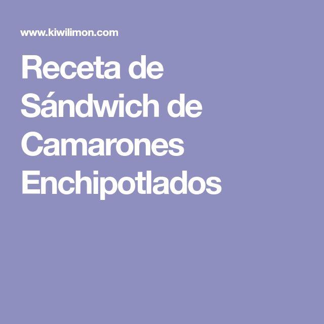 Receta de Sándwich de Camarones Enchipotlados