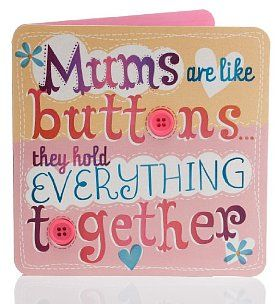 Mums are like buttons they hold everything together. Quote