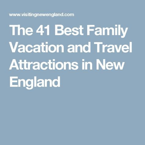 The 41 Best Family Vacation and Travel Attractions in New England