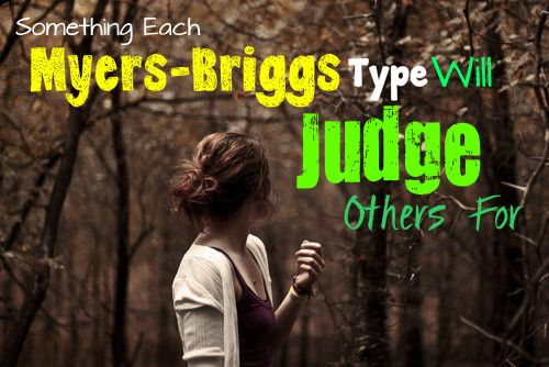 Something Each Myers-Briggs Type Will Judge Others For…