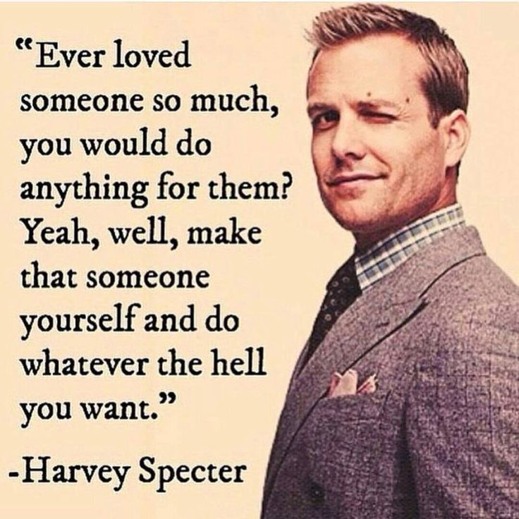 Ever loved someone so much, you would do anything for them? Yeah, well, make that someone yourself and do whatever the hell you want.