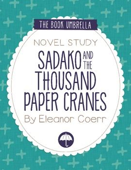 Sadako and the Thousand Paper Cranes by Eleanor Coerr Novel Study $