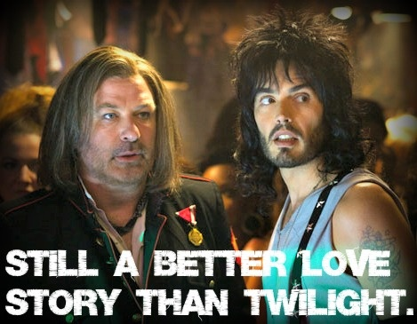 "Rock of Ages - ""Still a better love story than Twilight.""  Alec Baldwin and Russell Brand! (I made this meme after watching the movie and LOVING this story line!)"
