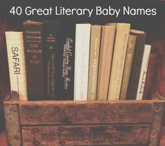 40 Great Literary Baby Names - These names are adorable!!!! I have never thought about naming my children literary names before...