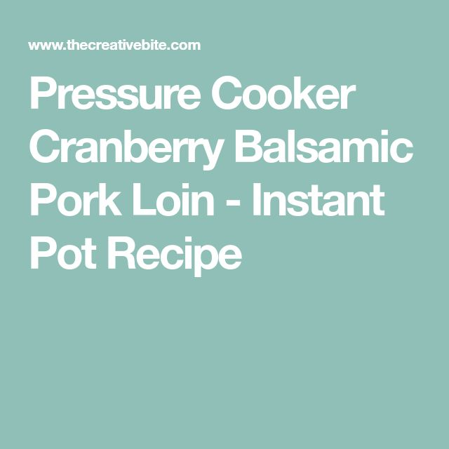 Pressure Cooker Cranberry Balsamic Pork Loin - Instant Pot Recipe