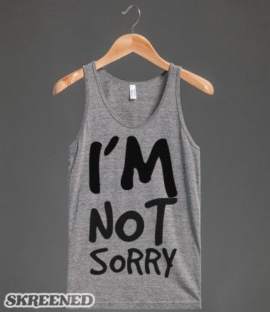 I'm not Sorry tank top tshirt tee t shirt shirts tee