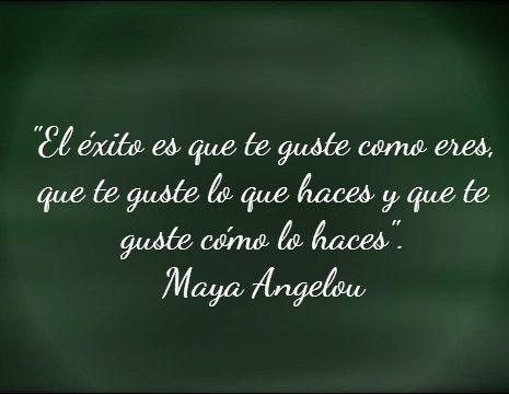 """""""El éxito es que te guste como eres, que te guste lo que haces y que te guste cómo lo haces"""".  Maya Angelou #frases #8demarzo"""