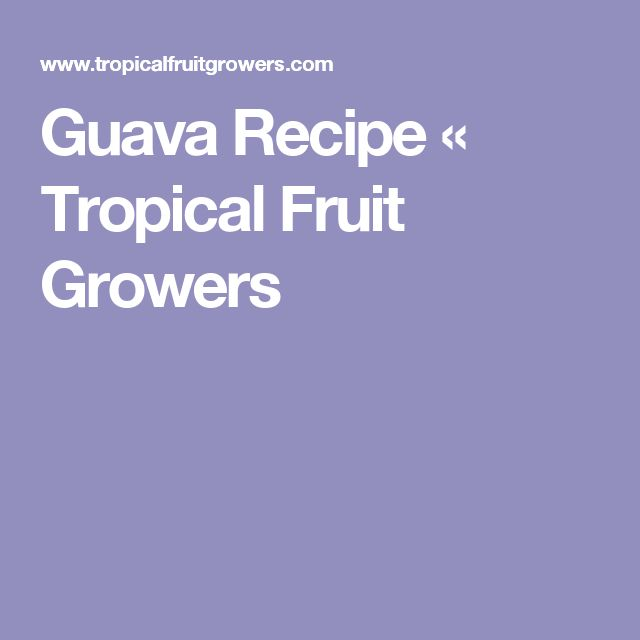 Guava Recipe « Tropical Fruit Growers