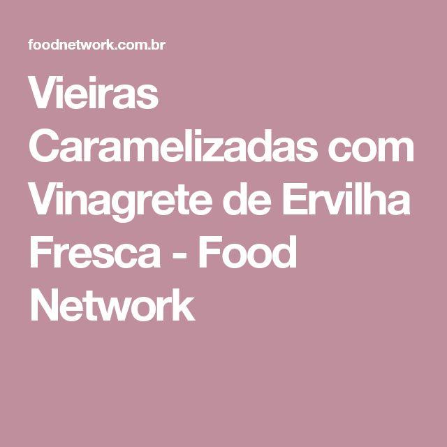 Vieiras Caramelizadas com Vinagrete de Ervilha Fresca - Food Network