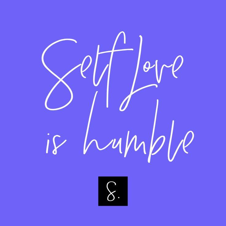 Self love is humble