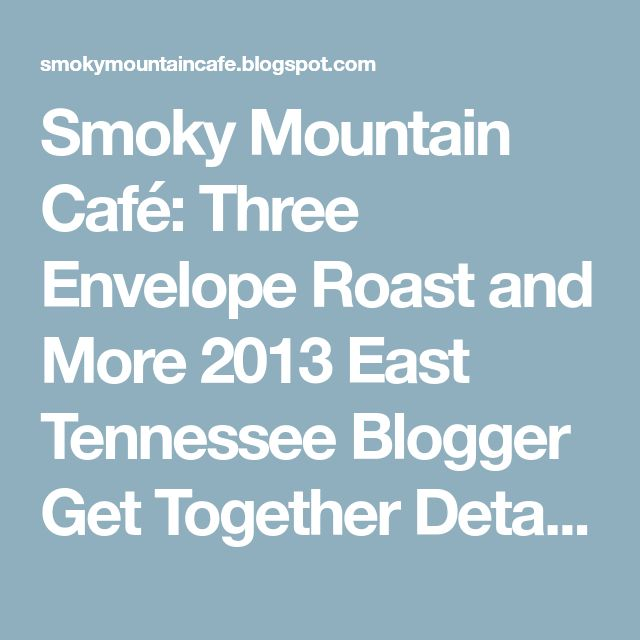 Smoky Mountain Café: Three Envelope Roast and More 2013 East Tennessee Blogger Get Together Details!!