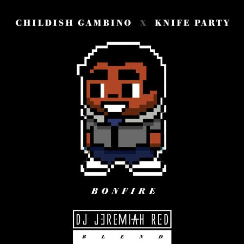 CHILDISH GAMBINO X KNIFE PARTY - BONFIRE (DJ JEREMIAH RED BLEND) by JEREMIAH RED