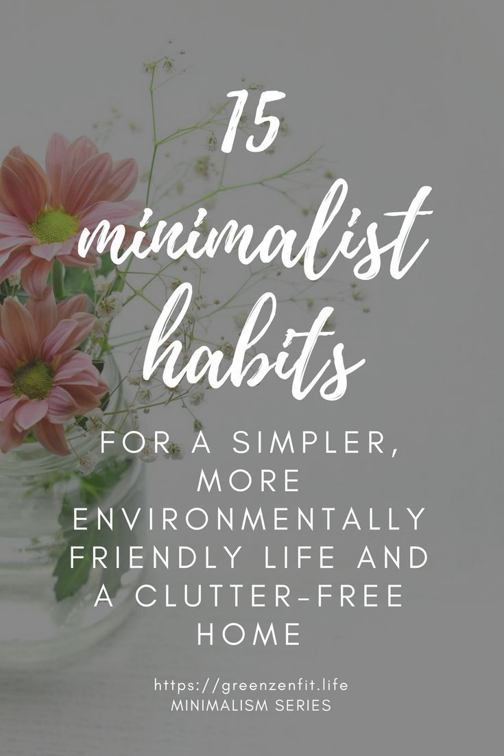 Minimalist habits for a simpler, more environmentally friendly life and a clutter free home