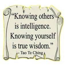 Knowing others is intelligence. Knowing yourself is true wisdom. -Tao te ching