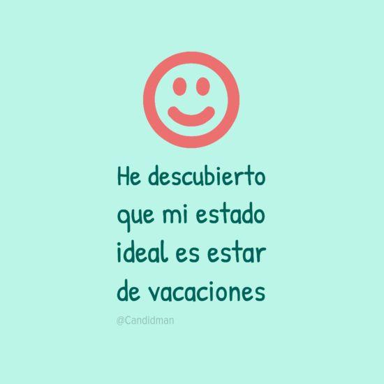 He descubierto que mi estado ideal es estar de vacaciones. @Candidman #Frases Candidman Reflexión Vacaciones @candidman