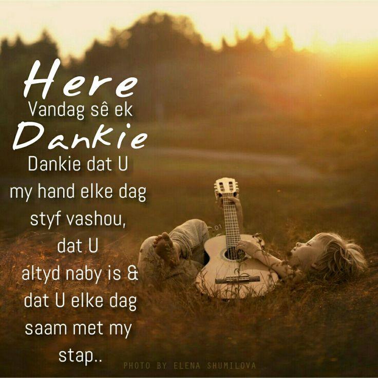 Here,  Vandag sê ek Dankie... Dankie dat U my hand  elke dag styf vashou,  dat U altyd naby is &  dat U elke dag  saam met my stap..