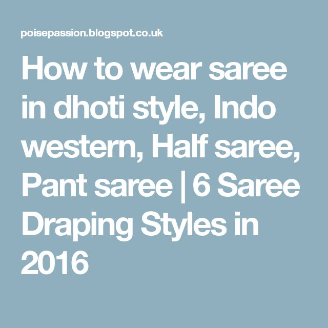 How to wear saree in dhoti style, Indo western, Half saree, Pant saree | 6 Saree Draping Styles in 2016