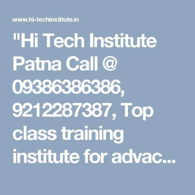 """""""Hi Tech Institute Patna Call @ 09386386386, 9212287387, Top class training institute for advacne mobile phone repairing course in Patna, Delhi, India"""