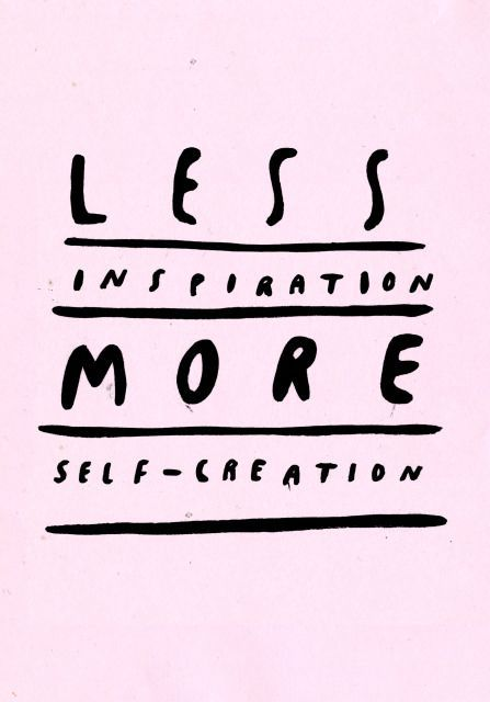 Less Inspiration. More self creation. #quote #blogger