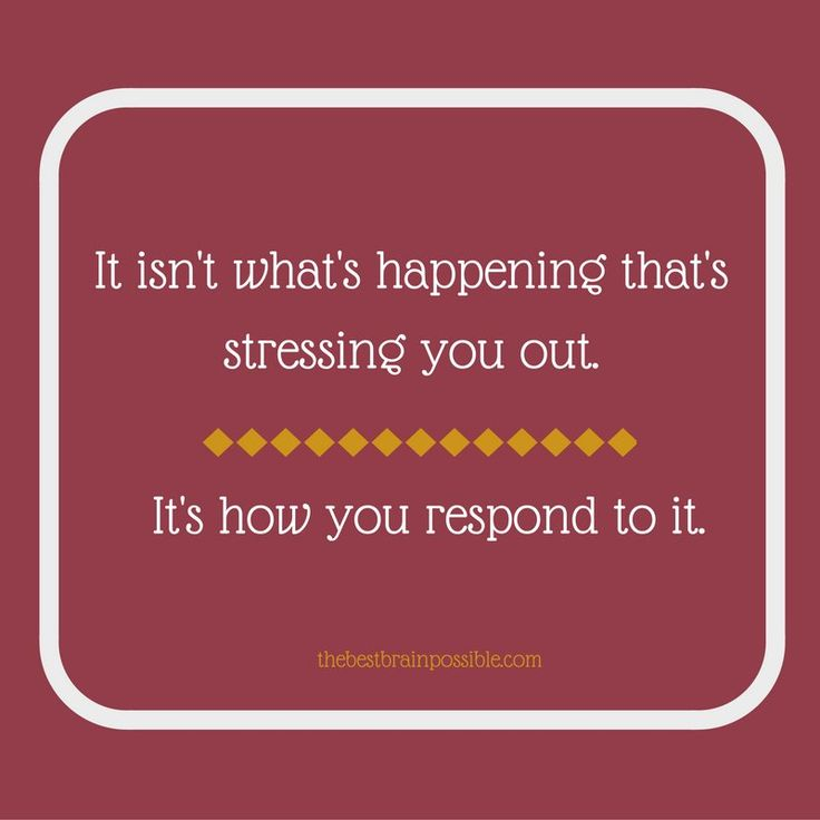 How you react to what happens determines your experience of it, not the actual happenings.