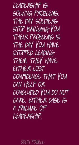 Leadership is solving problems. The day soldiers Quote By Colin Powell