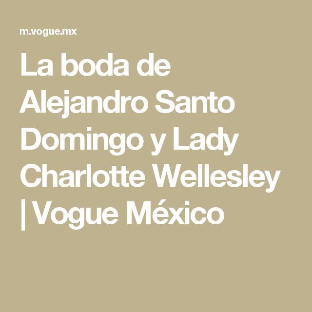 La boda de Alejandro Santo Domingo y Lady Charlotte Wellesley | Vogue México