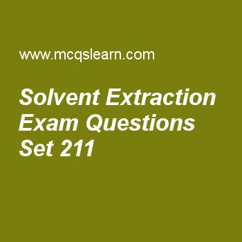Practice test on solvent extraction, chemistry quiz 211 online. Free chemistry exam's questions and answers to learn solvent extraction test with answers. Practice online quiz to test knowledge on solvent extraction, higher ionization energies, ionic radius, covalent solids, boiling point and external pressure worksheets. Free solvent extraction test has multiple choice questions set as solvent extraction is done with help of, answer key with choices as conical flask, water bath…