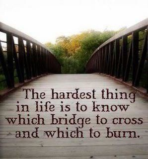 """The hardest thing in life is to know which bridge to cross and which to burn."" #quotes #wisdom"