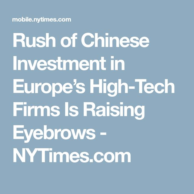 Rush of Chinese Investment in Europe's High-Tech Firms Is Raising Eyebrows - NYTimes.com
