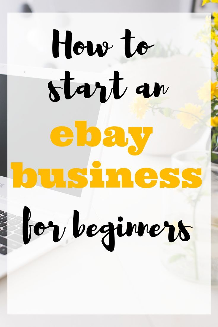 How To Start An Ebay Business For Beginners Ebay Business Ebay Selling Tips Making Money On Ebay