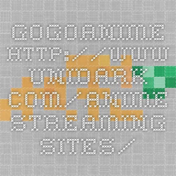 gogoanime http://www.unidark.com/anime-streaming-sites/