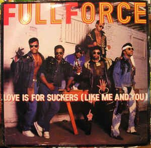 Full Force - Love Is For Suckers (Like Me And You): robxrecords.it