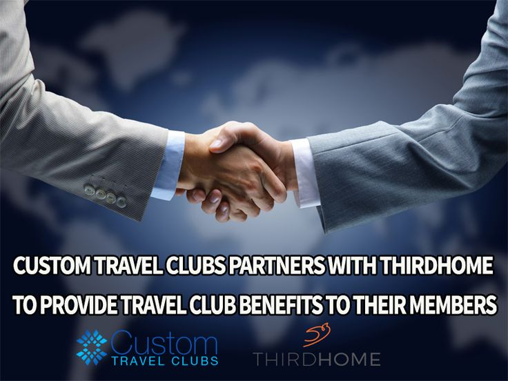 #travelclubs #travel #travelclub  Custom Travel Clubs Partners With THIRDHOME To Provide Travel Club Benefits To Their Members
