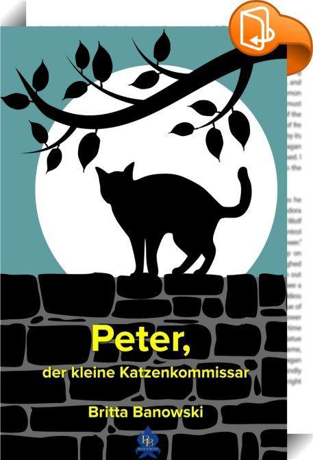 """Peter, der kleine Katzen-Kommissar    :  Peter, ein kleiner Hauskater mit kommunikativ starken Eigenschaften, übernimmt die Arbeit der Polizei. Eine Entführung eines ausländischen Mädchens macht ihn neugierig, und weil er helfen will, holt er sich immer die Hilfe, die er gerade braucht, auf ganz eigene Art und Weise. Dabei findet er tierische Freunde, die ihn unterstützen.  Britta Banowski sein Frauchen ist immer da, wenn Peter Hilfe braucht. Sie ist und bleibt sein """"Zu Hause"""", ihr ist..."""