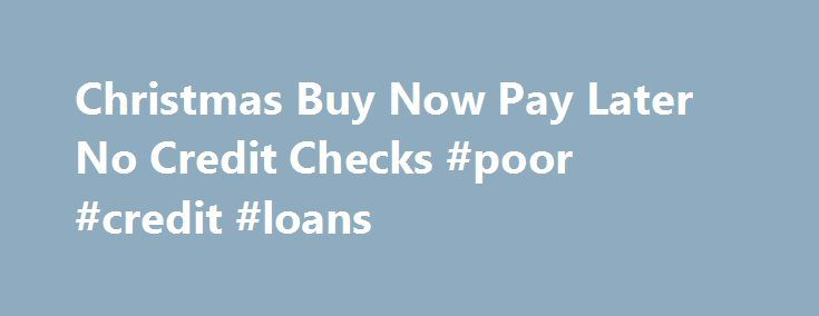 Christmas Buy Now Pay Later No Credit Checks #poor #credit #loans http://credit-loan.remmont.com/christmas-buy-now-pay-later-no-credit-checks-poor-credit-loans/  #buy now pay later no credit check # Christmas Buy Now Pay Later No Credit Checks There are buy now pay later no credit check catalogs that you can use to do your Christmas gift shopping or just gift shopping in general. Before the internet, buy now pay later shopping were only done through catalogs. […]
