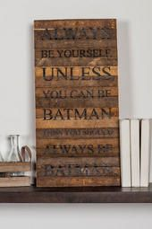 Always be yourself unless you can be Batman, then you should always be Batman-love this for my little boy who loves Batman!