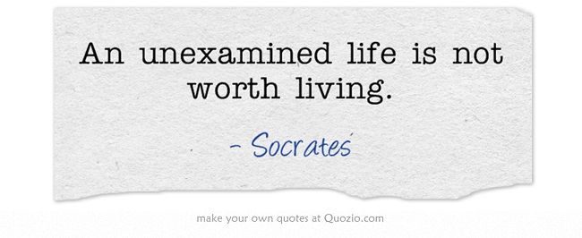 "philosophy unexamined life not worth living A life of inquiry socrates was a wise philosopher who once stated that ""the unexamined life is not worth living"" some people might take this a step further and say that the unexamined life is not life at all it is a fantasy."