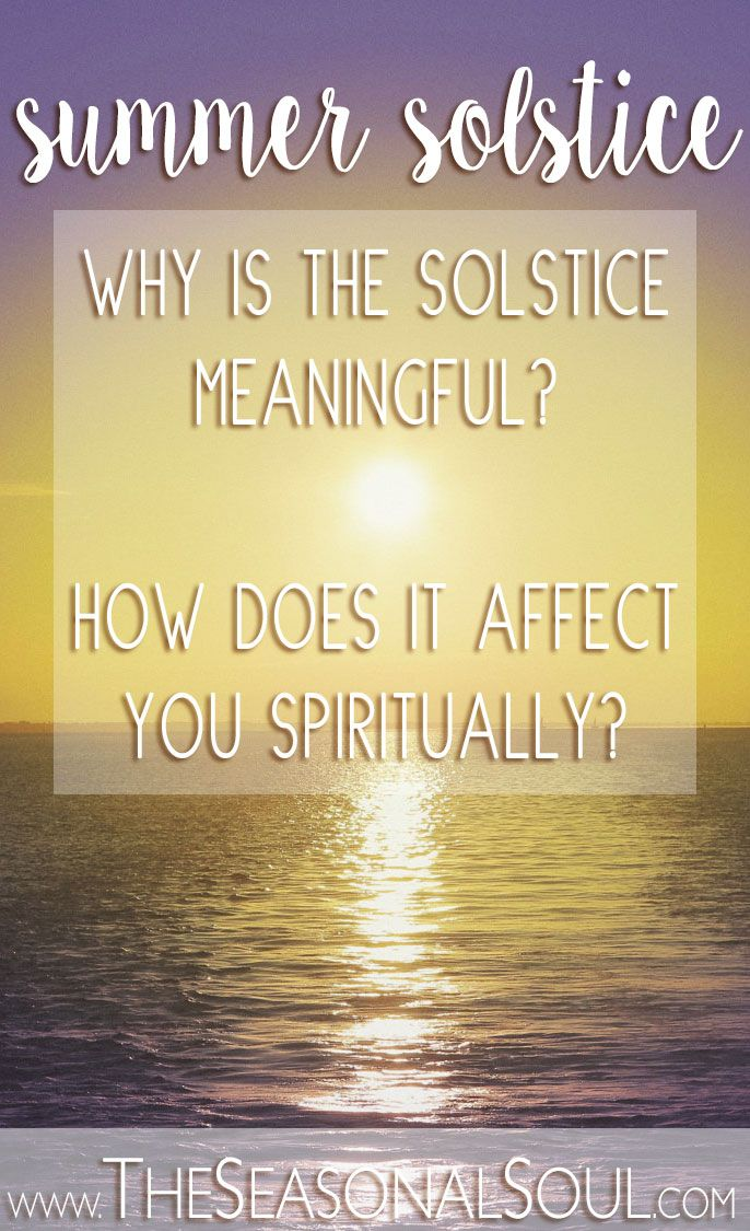 SUMMER SOLSTICE • What is the meaning of the Summer Solstice? Why is it a powerful day? How does it affect you spiritually?