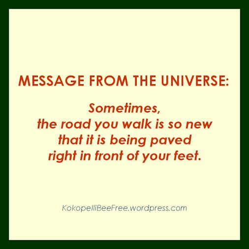 MESSAGE FROM THE UNIVERSE New Road | #KokopelliBeeFree #KBFMessagesFromTheUniverse #NewRoad