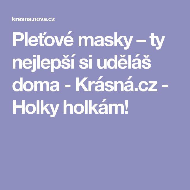 Pleťové masky – ty nejlepší si uděláš doma - Krásná.cz - Holky holkám!