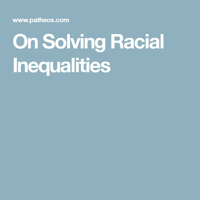 On Solving Racial Inequalities