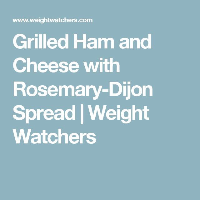 Grilled Ham and Cheese with Rosemary-Dijon Spread | Weight Watchers