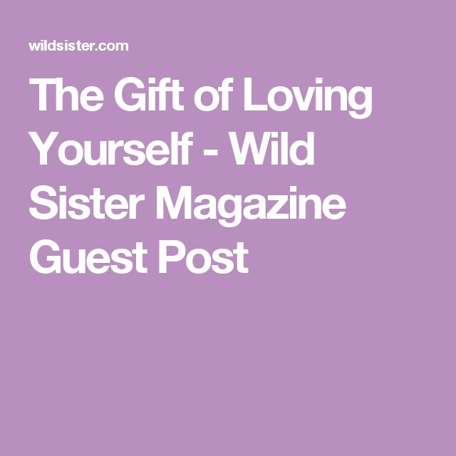 The Gift of Loving Yourself - Wild Sister Magazine Guest Post