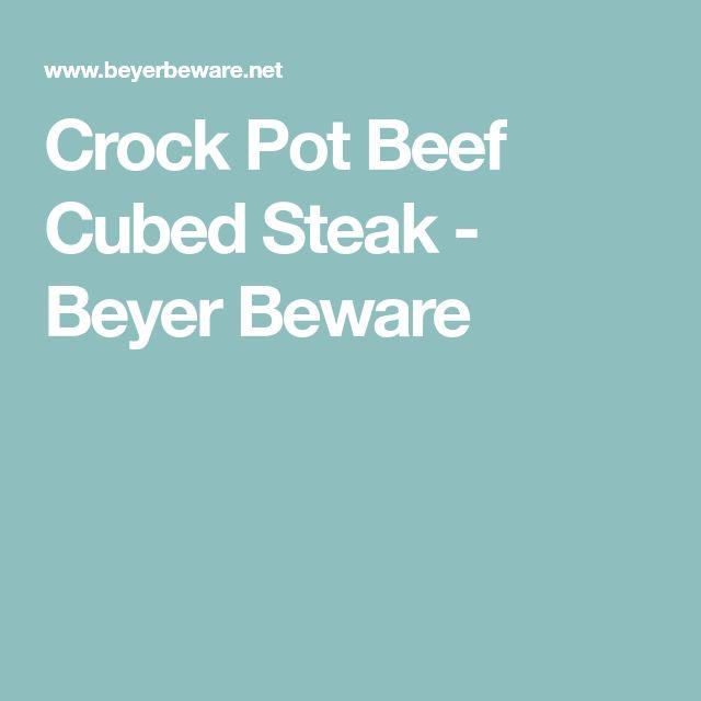 Crock Pot Beef Cubed Steak - Beyer Beware