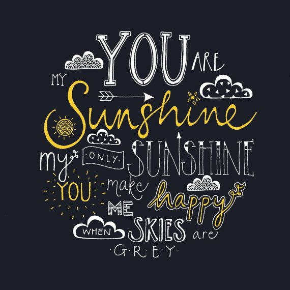 You are my Sunshine, my only Sunshine....! A perfect print to celebrate friendship, love, family, or simply a sunshiny day. Printed with a