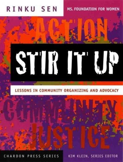 Stir It Up --written by renowned activist and trainer Rinku Sen--identifies the key priorities and strategies that can help advance the mission of any social change group. This groundbreaking book add