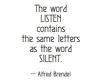 Some people should be reminded of this . . .: Listening Sil, Quotes, Word Listening, Wisdom, Truths, Alfred Brendel, Things, Living, Word Silent