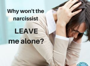 Why Won't The Narcissist Leave Me Alone? - Narcissistic abuse and connections with narcissists are not logical. They are an energetic, psychic vandalisation.